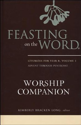 Feasting on the Word Worship Companion: Liturgies for Year B, Volume 1  -     Edited By: Kimberly Bracken Long