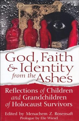 God, Faith & Identity from the Ashes: Reflections of Children and Grandchildren of Holocaust Survivors  -     By: Menachem Z. Rosensaft