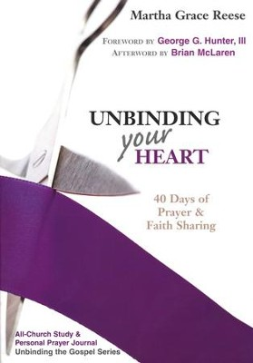 Unbinding Your Heart: 40 Days of Prayer & Faith Sharing All-Congregation Study  -     By: Martha Grace Reece