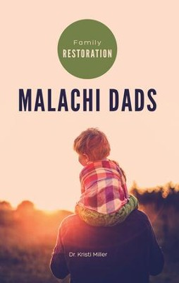 Malachi Dads: Family Restoration  -     By: Dr. Kristi Miller