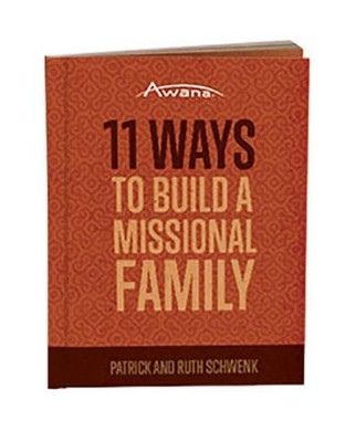 11 Ways to Build a Missional Family  -     By: Patrick Schwenk, Ruth Schwenk