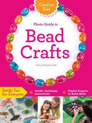 Creative Kids Photo Guide to Bead Crafts  -     By: Amy Kopperude