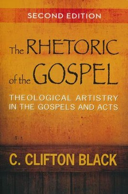 The Rhetoric of the Gospel: Theological Artistry in the Gospels and Acts, Second Edition  -     By: C. Clifton Black