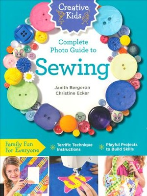 Creative Kids Photo Guide to Sewing  -     By: Janith Bergeron, Christine Ecker