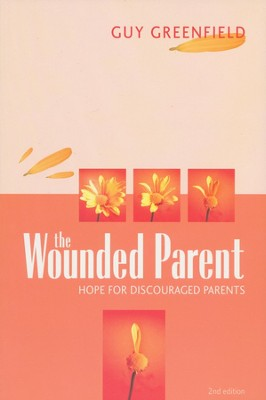 The Wounded Parent: Hope for Discouraged Parents, 2nd Edition   -     By: Guy Greenfield Ph.D.