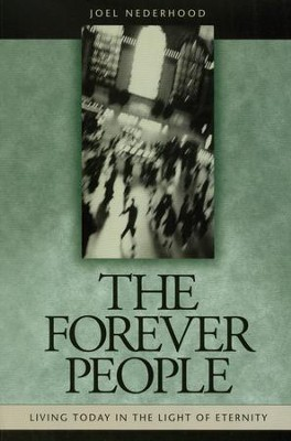 Forever People: Living Today in Light of Eternity   -     By: Joel Nederhood