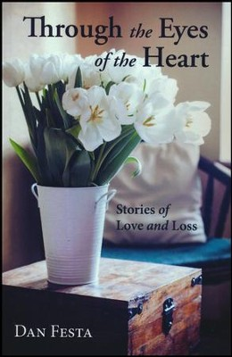 Through the Eyes of the Heart: Stories of Love and Loss  -     By: Dan Festa