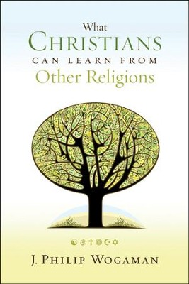What Christians Can Learn from Other Religions  -     By: J. Philip Wogaman
