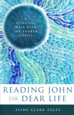 Reading John for Dear Life: A Spiritual Walk with the Fourth Gospel  -     By: Jaime Clark-Soles