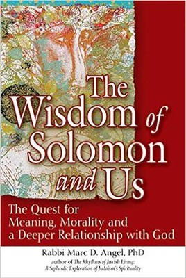 The Wisdom of Solomon and Us: The Quest for Meaning, Morality and a Deeper Relationship with God  -     By: Rabbi Marc D. Angel PhD