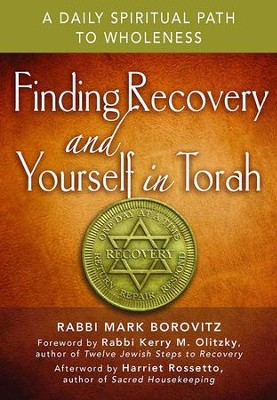 Finding Recovery and Yourself in Torah: A Daily Spiritual Path to Wholeness  -     By: Rabbi Mark Borovitz, Rabbi Kerry M. Olitzky