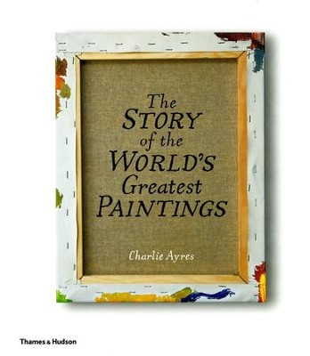 The Story of the World's Greatest Paintings   -     By: Charlie Ayres