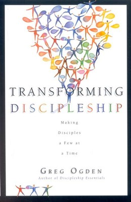 Transforming Discipleship: Making Disciples a Few at a Time  -     By: Greg Ogden