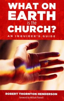 What on Earth is the Church?: An Inquirer's Guide  -     By: Robert Thornton Henderson