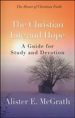 The Christian Life and Hope: A Guide for Study and Devotion  -     By: Alister E. McGrath