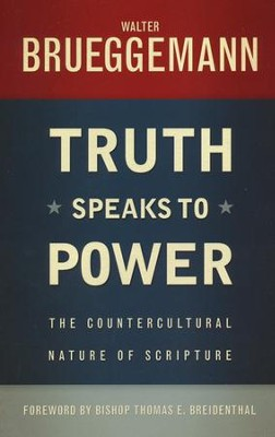 Truth Speaks to Power: The Countercultural Nature of Scripture  -     By: Walter Brueggemann
