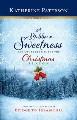 A Stubborn Sweetness and Other Stories for the Christmas Season  -     By: Katherine Paterson