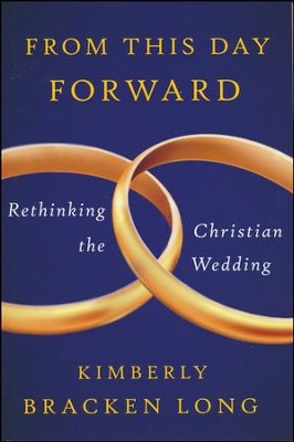 From This Day Forward: Rethinking the Christian Wedding   -     By: Kimberly Bracken Long