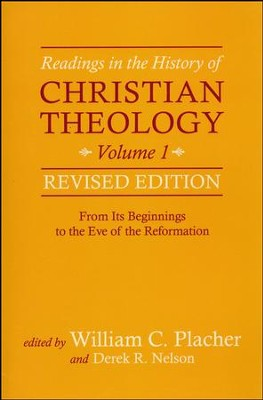 Readings in the History of Christian Theology, Volume 1, Revised Edition: From Its Beginnings to the Eve of the Reformation  -     By: William C. Placher, Derek R. Nelson