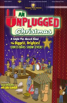 An Unplugged Christmas: A Simple Plus Musical About the  Biggest, Brightest Christmas Show Ever! (Choral Book)  -     By: Susie Williams, Luke Gambill