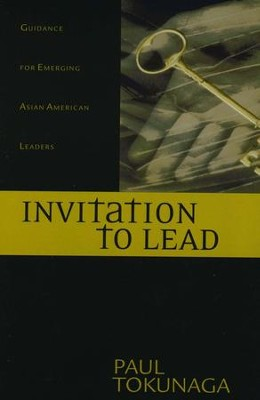 Invitation to Lead: Guidance for Emerging Asian American Leaders  -     By: Paul Tokunaga