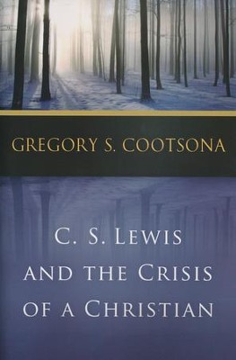 C. S. Lewis and the Crisis of a Christian  -     By: Gregory S. Cootsona