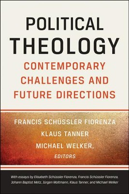 Political Theology: Contemporary Challenges and Future Directions [Paperback]   -     Edited By: Francis Schussler Fiorenza, Klaus Tanner, Michael Welker     By: F.S. Fiorenza, K. Tanner & M. Welker, eds.