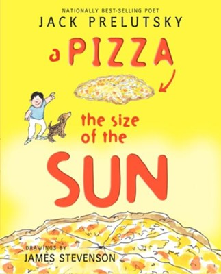 A Pizza the Size of the Sun  -     By: Jack Prelutsky     Illustrated By: James Stevenson