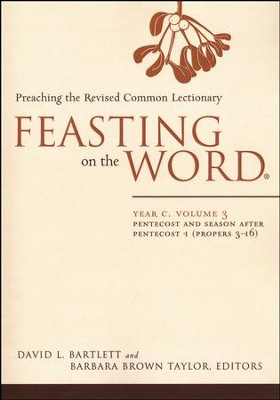 Feasting on the Word: Year C, Volume 3: Pentecost and Season after  Pentecost (Propers 3-16)