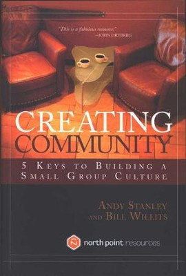 Creating Community: 5 Keys to Building a Small-Group Culture  -     By: Andy Stanley, Bill Willits