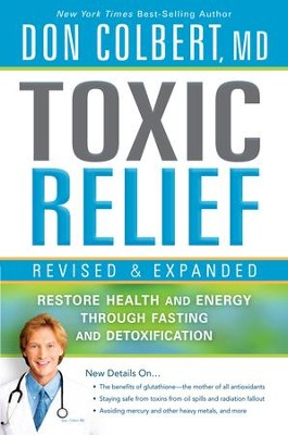Toxic Relief, Revised and Expanded: Restore health and energy through fasting and detoxification - eBook  -     By: Don Colbert M.D.