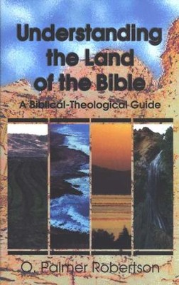 Understanding the Land of the Bible: A Biblical-Theological Guide  -     By: O. Palmer Robertson