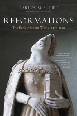 Reformations: The Early Modern World, 1450-1650  -     By: Carlos M.N. Eire
