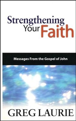 Strengthening Your Faith: Messages From The Gospel of John  -     By: Greg Laurie