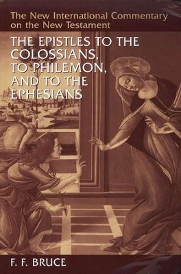 Epistles to the Colossians, to Philemon, and to the Ephesians: New International Commentary on the New Testament (NICNT)  -     By: F.F. Bruce