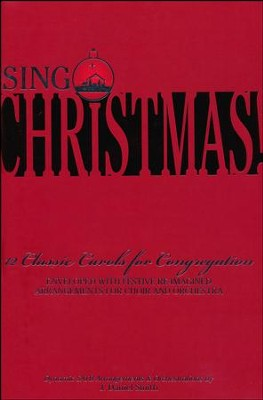 Sing Christmas: 12 Classic Carols for Congregation (Choral Book)  -     By: J. Daniel Smith