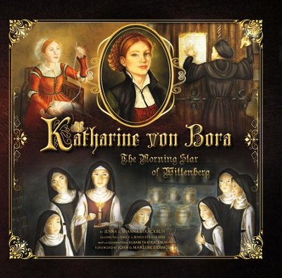 Katharine von Bora: The Morning Star of Wittenberg   -     By: Jenna Strackbein, Shanna Strackbein