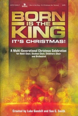 Born is the King - It's Christmas (Choral Book)   -     By: Bradley Knight, Landy Gardner, Joy Gardner