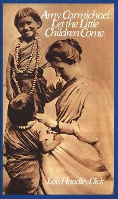 Amy Carmichael: Let the Little Children  Come  -     By: Lois Dick