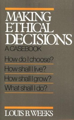 Making Ethical Decisions: A Casebook   -     By: Louis B. Weeks