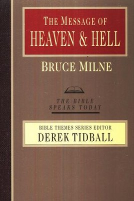 The Message of Heaven and Hell: The Bible Speaks Today [BST]   -     Edited By: Derek Tidball     By: Bruce Milne