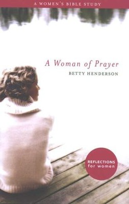 A Woman of Prayer: A Woman's Bible Study   -     By: Betty Henderson