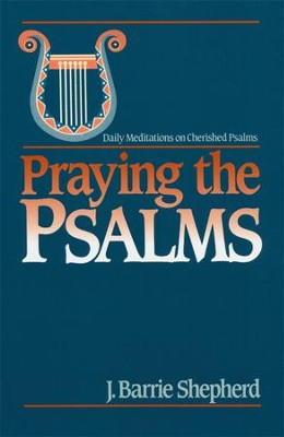 Praying the Psalms  -     By: J. Barrie Shepherd