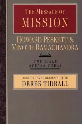 The Message of Mission: The Bible Speaks Today [BST]  -     Edited By: Derek Tidball     By: Howard Peskett, Vinoth Ramachandra