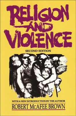 Religion and Violence, Second Edition  -     By: Robert McAfee Brown