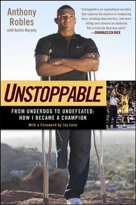 Unstoppable: From Underdog to Undefeated: How I Became a Champion  -     By: Anthony Robles