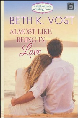 Almost Like Being in Love, Large Print  -     By: Beth K. Vogt