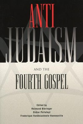 Anti-Judaism and the Fourth Gospel   -     Edited By: Reimund Bieringer, Didier Pollefeyt, Frederique Vandecasteele-Vanneuville