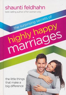 Surprising Secrets of Highly Happy Marriages: The  Little Things That Make a Big Difference  -     By: Shaunti Feldhahn