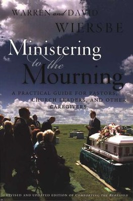 Ministering to the Mourning: A Practical Guide for Pastors, Church Leaders, and Other Caregivers  -     By: David Wiersbe, Warren W. Wiersbe